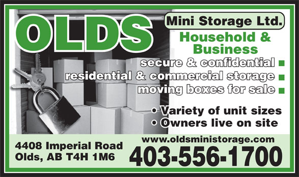 Olds Mini Storage Ltd (403-556-1700) - Display Ad - Mini Storage Ltd. Household & Household OLDS secure & confidential residential & commercial storage moving boxes for sale Variety of unit sizes Owners live on site www.oldsministorage.com 4408 Imperial Road Olds, AB T4H 1M6 403-556-1700 Business