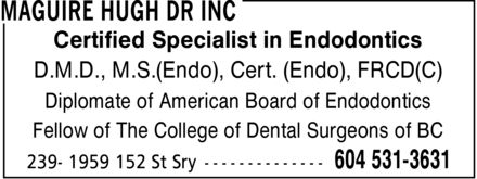 Maguire Hugh Dr Inc (604-531-3631) - Display Ad - Certified Specialist in Endodontics D.M.D., M.S.(Endo), Cert. (Endo), FRCD(C) Diplomate of American Board of Endodontics Fellow of The College of Dental Surgeons of BC