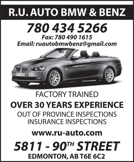 R U Auto (780-434-5266) - Annonce illustrée======= - R.U. AUTO BMW & BENZ 780 434 5266 Fax: 780 490 1615 FACTORY TRAINED OVER 30 YEARS EXPERIENCE OUT OF PROVINCE INSPECTIONS INSURANCE INSPECTIONS www.ru-auto.com TH 5811 - 90 STREET EDMONTON, AB T6E 6C2 R.U. AUTO BMW & BENZ 780 434 5266 Fax: 780 490 1615 FACTORY TRAINED OVER 30 YEARS EXPERIENCE OUT OF PROVINCE INSPECTIONS INSURANCE INSPECTIONS www.ru-auto.com TH 5811 - 90 STREET EDMONTON, AB T6E 6C2