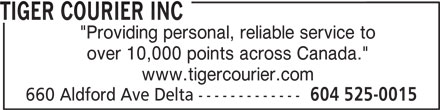 """Tiger Courier Inc (604-525-0015) - Annonce illustrée======= - 660 Aldford Ave Delta ------------- 604 525-0015 TIGER COURIER INC """"Providing personal, reliable service to over 10,000 points across Canada."""" www.tigercourier.com"""