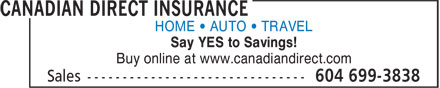 Canadian Direct Insurance (604-699-3838) - Annonce illustrée======= - HOME • AUTO • TRAVEL Say YES to Savings! Buy online at www.canadiandirect.com