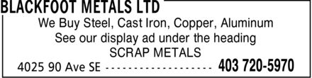 Blackfoot Metals Ltd (403-720-5970) - Display Ad - We Buy Steel, Cast Iron, Copper, Aluminum See our display ad under the heading SCRAP METALS
