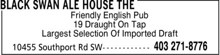 The Black Swan Ale House (403-271-8776) - Display Ad - Friendly English Pub 19 Draught On Tap Largest Selection Of Imported Draft
