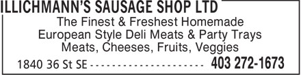 Illichmann's Sausage Shop Ltd (403-272-1673) - Display Ad - The Finest & Freshest Homemade European Style Deli Meats & Party Trays Meats, Cheeses, Fruits, Veggies  The Finest & Freshest Homemade European Style Deli Meats & Party Trays Meats, Cheeses, Fruits, Veggies