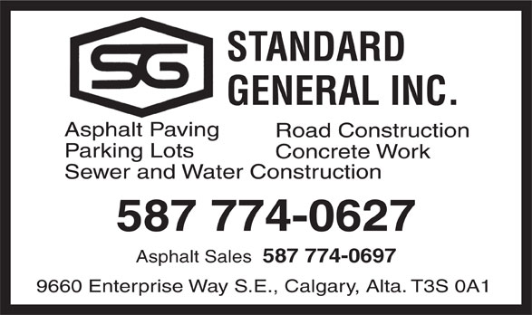 Standard General Inc (403-255-1131) - Display Ad - Sewer and Water Construction STANDARD GENERAL INC. 587 774-0627 Asphalt Paving Road Construction Parking Lots Concrete Work Asphalt Sales 587 774-0697 9660 Enterprise Way S.E., Calgary, Alta. T3S 0A1