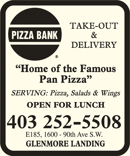 Pizza Bank (403-252-5508) - Display Ad - E185, 1600 - 90th Ave S.W. 403 252-5508