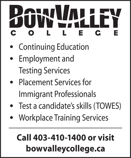 Bow Valley College (403-410-1400) - Annonce illustrée======= - Continuing Education Employment and Testing Services Placement Services for Immigrant Professionals Test a candidate s skills (TOWES) Workplace Training Services Call 403-410-1400 or visit bowvalleycollege.ca