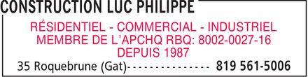 Construction Luc Philippe (819-561-5006) - Display Ad - RÉSIDENTIEL COMMERCIAL INDUSTRIEL MEMBRE DE L¿APCHQ RBQ: 8002-0027-16 DEPUIS 1987 RÉSIDENTIEL COMMERCIAL INDUSTRIEL MEMBRE DE L¿APCHQ RBQ: 8002-0027-16 DEPUIS 1987 RÉSIDENTIEL COMMERCIAL INDUSTRIEL MEMBRE DE L¿APCHQ RBQ: 8002-0027-16 DEPUIS 1987 RÉSIDENTIEL COMMERCIAL INDUSTRIEL MEMBRE DE L¿APCHQ RBQ: 8002-0027-16 DEPUIS 1987