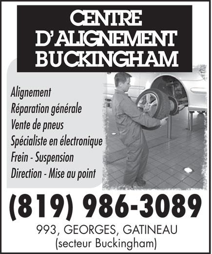 Centre D'Alignement Buckingham (819-986-3089) - Annonce illustrée======= - CENTRE CENTRE D ALIGNEMENT BUCKINGHAM Alignement Réparation générale Vente de pneus Spécialiste en électronique Frein - Suspension Direction - Mise au point (819) 986-3089 993, GEORGES, GATINEAU (secteur Buckingham) D ALIGNEMENT BUCKINGHAM Alignement Réparation générale Vente de pneus Spécialiste en électronique Frein - Suspension Direction - Mise au point (819) 986-3089 993, GEORGES, GATINEAU (secteur Buckingham)
