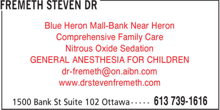 Dr Steven Fremeth (613-739-1616) - Display Ad - Blue Heron Mall-Bank Near Heron Comprehensive Family Care Nitrous Oxide Sedation GENERAL ANESTHESIA FOR CHILDREN dr-fremeth@on.aibn.com www.drstevenfremeth.com
