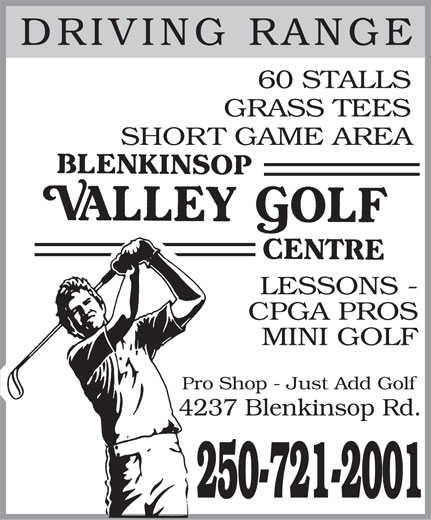 Blenkinsop Valley Golf Centre (250-721-2001) - Annonce illustrée======= - DRIVING RANGE 60 STALLS GRASS TEES SHORT GAME AREA LESSONS - CPGA PROS MINI GOLF Pro Shop - Just Add Golf 4237 Blenkinsop Rd. 250-721-2001  DRIVING RANGE 60 STALLS GRASS TEES SHORT GAME AREA LESSONS - CPGA PROS MINI GOLF Pro Shop - Just Add Golf 4237 Blenkinsop Rd. 250-721-2001