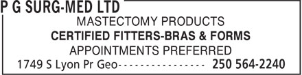 P G Surg-Med Ltd (250-564-2240) - Display Ad - MASTECTOMY PRODUCTS APPOINTMENTS PREFERRED CERTIFIED FITTERS-BRAS & FORMS MASTECTOMY PRODUCTS CERTIFIED FITTERS-BRAS & FORMS APPOINTMENTS PREFERRED