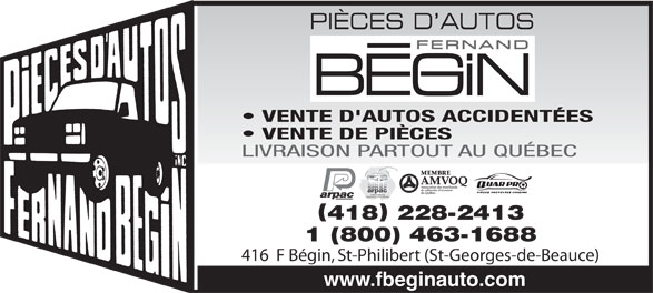 Pièces d'Autos Fernand Bégin Inc (1-855-829-6331) - Annonce illustrée======= - VENTE D'AUTOS ACCIDENTÉES VENTE DE PIÈCES LIVRAISON PARTOUT AU QUÉBEC MEMBRE 418 228-2413 1 (800) 463-1688 416  F Bégin, St-Philibert (St-Georges-de-Beauce) www.fbeginauto.com