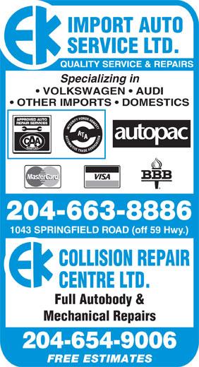 E K Import Auto Service Ltd (204-663-8886) - Annonce illustrée======= - IMPORT AUTO SERVICE LTD. Specializing in VOLKSWAGEN   AUDI OTHER IMPORTS   DOMESTICS APPROVED AUTO REP AIR SERVICES 204-663-8886 1043 SPRINGFIELD ROAD (off 59 Hwy.) COLLISION REPAIR CENTRE LTD. Full Autobody & Mechanical Repairs 204-654-9006 FREE ESTIMATES