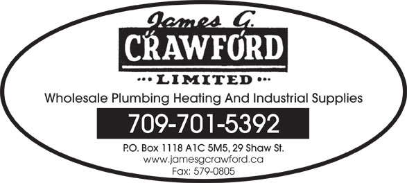 Crawford James G Ltd (709-579-4062) - Display Ad - Wholesale Plumbing Heating And Industrial Supplies 709-701-5392 P.O. Box 1118 A1C 5M5, 29 Shaw St. Fax: 579-0805 www.jamesgcrawford.ca