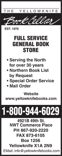 The Yellowknife Book Cellar (867-920-2220) - Annonce illustrée======= - Northern Book List by Request Serving the North for over 30 years Special Order Service Mail Order Website www.yellowknifebooks.com 4921B 49th St. NWT Commerce Place