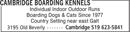 Cambridge Boarding Kennels (519-623-5841) - Display Ad - Individual Indoor Outdoor Runs Boarding Dogs & Cats Since 1977 Country Setting near east Galt