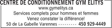 Centre de conditionnement Gym Elitys (450-929-4449) - Annonce illustrée======= - www.gymelitys.ca Services complets pour hommes et femmes Venez constater la différence!