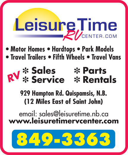 Leisure Time RV Center (506-849-3363) - Display Ad - Motor Homes    Hardtops    Park Models Travel Trailers    Fifth Wheels    Travel Vans Sales Parts RV Service Rentals 929 Hampton Rd. Quispamsis, N.B. (12 Miles East of Saint John) www.leisuretimervcenter.com 849-3363