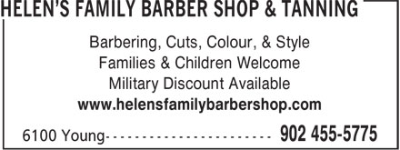 Helen's Family Barber Shop (902-455-5775) - Annonce illustrée======= - Barbering, Cuts, Colour, & Style Families & Children Welcome Military Discount Available www.helensfamilybarbershop.com Barbering, Cuts, Colour, & Style Families & Children Welcome Military Discount Available www.helensfamilybarbershop.com