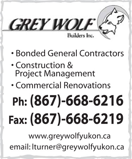 Grey Wolf Builders Inc (867-668-6216) - Annonce illustrée======= - Bonded General Contractors Construction & Project Management Commercial Renovations Ph: (867)-668-6216 Fax: (867)-668-6219 www.greywolfyukon.ca email: lturner@greywolfyukon.ca