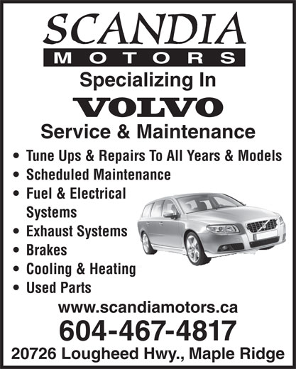 Scandia Motors (604-467-4817) - Annonce illustrée======= - SCANDIA MOTORS Specializing In Service & Maintenance Tune Ups & Repairs To All Years & Models Scheduled Maintenance Fuel & Electrical Systems Exhaust Systems Brakes Cooling & Heating Used Parts www.scandiamotors.ca 604-467-4817 20726 Lougheed Hwy., Maple Ridge  SCANDIA MOTORS Specializing In Service & Maintenance Tune Ups & Repairs To All Years & Models Scheduled Maintenance Fuel & Electrical Systems Exhaust Systems Brakes Cooling & Heating Used Parts www.scandiamotors.ca 604-467-4817 20726 Lougheed Hwy., Maple Ridge