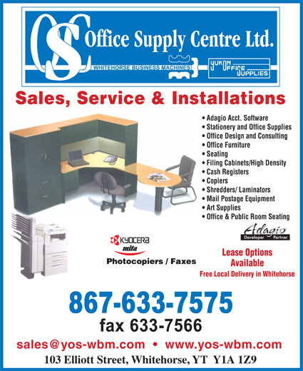 Office Supply Centre Ltd (867-633-7575) - Annonce illustrée======= - Sales, Service & Installations Adagio Acct. Software Stationery and Office Supplies Office Design and Consulting Office Furniture Seating Filing Cabinets/High Density Cash Registers Copiers Shredders/ Laminators Mail Postage Equipment Art Supplies Office & Public Room Seating Lease Options Available Free Local Delivery in Whitehorse 103 Elliott Street, Whitehorse, YT  Y1A 1Z9