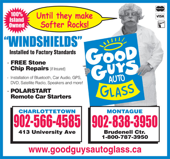 Good Guys Auto Glass (902-566-4585) - Display Ad - Owned FREE Stone Chip Repairs (if Insured) - Installation of Bluetooth, Car Audio, GPS, DVD, Satellite Radio, Speakers and more! POLARSTART Remote Car Starters www.goodguysautoglass.ca 100% Island
