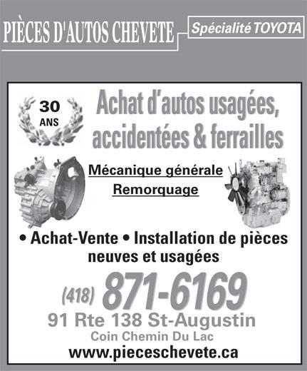 Pièces D'Autos Chevete (418-871-6169) - Annonce illustrée======= - Spécialité TOYOTA PIÈCES D'AUTOS CHEVETE 30 Achat d autos usagées, ANS accidentées & ferrailles Mécanique générale Remorquage Spécialité TOYOTA PIÈCES D'AUTOS CHEVETE 30 Achat d autos usagées, ANS accidentées & ferrailles Mécanique générale Remorquage Achat-Vente   Installation de pièces neuves et usagées (418) 871-6169 91 Rte 138 St-Augustin Coin Chemin Du Lac www.pieceschevete.ca Achat-Vente   Installation de pièces neuves et usagées (418) 871-6169 91 Rte 138 St-Augustin Coin Chemin Du Lac www.pieceschevete.ca
