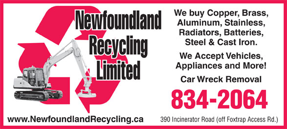 Newfoundland Recycling Ltd (709-834-2064) - Annonce illustrée======= - Car Wreck Removal 834-2064 390 Incinerator Road (off Foxtrap Access Rd.) www.NewfoundlandRecycling.ca Appliances and More! We buy Copper, Brass, Aluminum, Stainless, Radiators, Batteries, Steel & Cast Iron. We Accept Vehicles,