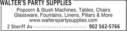 Walter's Party Supplies (902-562-5766) - Annonce illustrée======= - Popcorn & Slush Machines, Tables, Chairs Glassware, Fountains, Linens, Pillars & More www.walterspartysupplies.com
