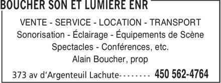 Boucher Son et Lumière Enr (450-562-4764) - Annonce illustrée======= - VENTE - SERVICE - LOCATION - TRANSPORT Sonorisation - Éclairage - Équipements de Scène Spectacles - Conférences, etc. Alain Boucher, prop VENTE - SERVICE - LOCATION - TRANSPORT Sonorisation - Éclairage - Équipements de Scène Spectacles - Conférences, etc. Alain Boucher, prop