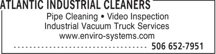 Atlantic Industrial Cleaners (506-652-7951) - Display Ad - Pipe Cleaning   Video Inspection Industrial Vacuum Truck Services www.enviro-systems.com
