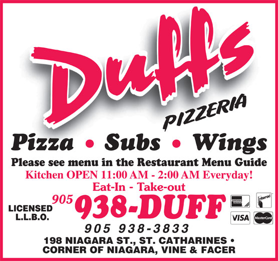 Duff's Pizzeria (905-938-3833) - Display Ad - Please see menu in the Restaurant Menu Guide Kitchen OPEN 11:00 AM - 2:00 AM Everyday!