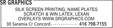 SR Graphics (416-798-7155) - Display Ad - SILK SCREEN PRINTING, NAME PLATES SCRATCH & WIN LATEX, LEXAN OVERLAYS WWW.SRGRAPHICS.COM  SILK SCREEN PRINTING, NAME PLATES SCRATCH & WIN LATEX, LEXAN OVERLAYS WWW.SRGRAPHICS.COM