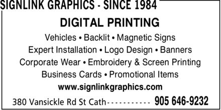 Signlink (905-646-9232) - Display Ad - DIGITAL PRINTING Vehicles ¿ Backlit ¿ Magnetic Signs Expert Installation ¿ Logo Design ¿ Banners Corporate Wear ¿ Embroidery & Screen Printing Business Cards ¿ Promotional Items www.signlinkgraphics.com