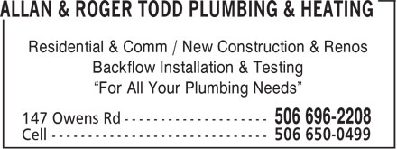 """Allan & Roger Todd Plumbing & Heating (506-696-2208) - Display Ad - Residential & Comm / New Construction & Renos Backflow Installation & Testing """"For All Your Plumbing Needs"""""""