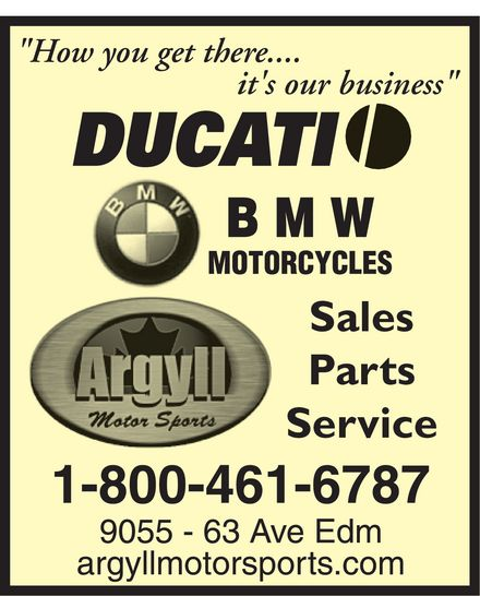 """Argyll Motor Sports (780-435-6811) - Display Ad - """"How you get there.... it's our business"""" DUCATI BMW Motorcycles Argyll Motor Sports Sales Parts Service 1-800-461-6787 9055 - 63 Ave Edm argyllmotorsports.com"""