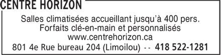 Centre Horizon (418-522-1281) - Annonce illustrée======= - Salles climatisées accueillant jusqu'à 400 pers. Forfaits clé-en-main et personnalisés www.centrehorizon.ca