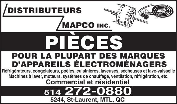 Distributeurs Mapco Inc (514-272-0880) - Display Ad - DISTRIBUTEURS INC. MAPCO PIÈCES POUR LA PLUPART DES MARQUES D'APPAREILS ÉLECTROMÉNAGERS Réfrigérateurs, congélateurs, poêles, cuisinières, laveuses, sécheuses et lave-vaisselle Machines à laver, moteurs, systèmes de chauffage, ventilation, réfrigération, etc. Commercial et résidentiel 514 272-0880 5244, St-Laurent, MTL, QC  DISTRIBUTEURS INC. MAPCO PIÈCES POUR LA PLUPART DES MARQUES D'APPAREILS ÉLECTROMÉNAGERS Réfrigérateurs, congélateurs, poêles, cuisinières, laveuses, sécheuses et lave-vaisselle Machines à laver, moteurs, systèmes de chauffage, ventilation, réfrigération, etc. Commercial et résidentiel 514 272-0880 5244, St-Laurent, MTL, QC