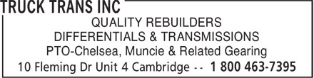 Truck Trans Inc (1-800-463-7395) - Display Ad - QUALITY REBUILDERS DIFFERENTIALS & TRANSMISSIONS PTO-Chelsea, Muncie & Related Gearing