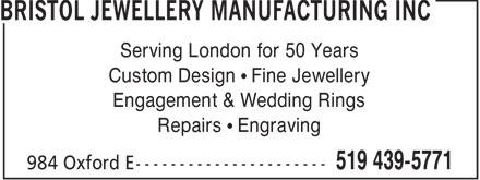 Bristol Jewellery Manufacturing Inc (519-439-5771) - Display Ad - Custom Design • Fine Jewellery Engagement & Wedding Rings Serving London for 50 Years Repairs • Engraving