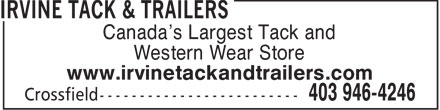 Irvine Tack & Trailers (403-946-4246) - Display Ad - Canada's Largest Tack and Western Wear Store www.irvinetackandtrailers.com  Canada's Largest Tack and Western Wear Store www.irvinetackandtrailers.com