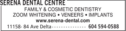 SeRena Dental Centre (604-594-0588) - Display Ad - FAMILY & COSMETIC DENTISTRY ZOOM WHITENING • VENEERS • IMPLANTS www.serena-dental.com