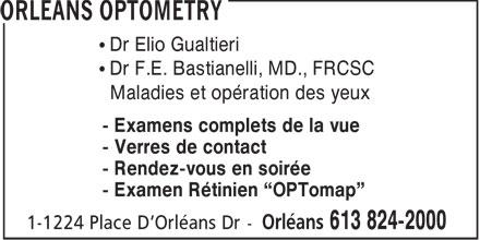 Orleans Optometry (613-824-2000) - Annonce illustrée======= - Dr Elio Gualtieri Dr F.E. Bastianelli, MD., FRCSC Maladies et opération des yeux - Examens complets de la vue - Verres de contact - Rendez-vous en soirée - Examen Rétinien  OPTomap  Dr Elio Gualtieri Dr F.E. Bastianelli, MD., FRCSC Maladies et opération des yeux - Examens complets de la vue - Verres de contact - Rendez-vous en soirée - Examen Rétinien  OPTomap