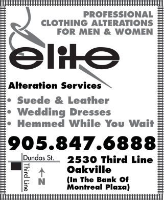 Elite Alterations (905-847-6888) - Display Ad - PROFESSIONAL CLOTHING ALTERATIONS FOR MEN & WOMEN elite Alteration Services Suede & Leather Wedding Dresses Hemmed While You Wait 905.847.6888 2530 Third Line Oakville (In The Bank Of Montreal Plaza)