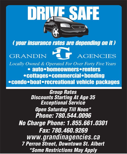 Grandin Agencies (780-458-8110) - Display Ad - Locally Owned & Operated For Over Forty Five Years auto homeowners renters cottages commercial bonding condo boat recreational vehicle packages Group Rates Discounts Starting At Age 35 Exceptional Service Open Saturday Till Noon* Phone: 780.544.0096 No Charge Phone: 1.855.661.0301 Fax: 780.460.9269 www.grandinagencies.ca 7 Perron Street, Downtown St. Albert *Some Restrictions May Apply