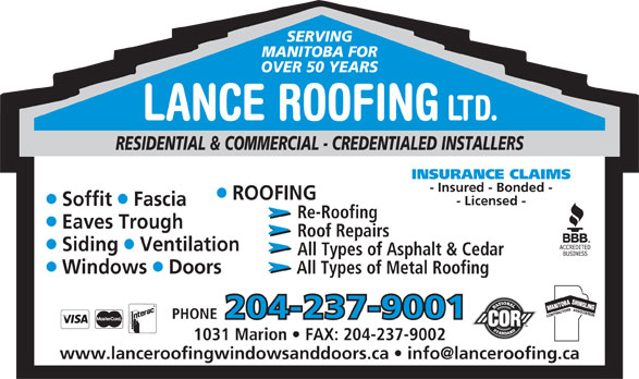 Lance Roofing Ltd (204-237-9001) - Annonce illustrée======= - 1031 Marion   FAX: 204-237-9002 MANITOBA FOR OVER 50 YEARS LANCE ROOFING LTD. RESIDENTIAL & COMMERCIAL - CREDENTIALED INSTALLERS INSURANCE CLAIMS - Insured - Bonded - ROOFING ll - Licensed - Soffit  Fascia Re-Roofing Eaves Trough Roof Repairs ll SERVING Siding  Ventilation All Types of Asphalt & Cedar ll Windows  Doors All Types of Metal Roofing 204-237-9001 PHONE