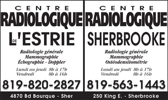 Centre Radiologique Sherbrooke (819-563-1443) - Display Ad - SHERBROOKE Radiologie générale Mammographie Échographie - Doppler Ostéodensitométrie Lundi au jeudi  8h à 17h Vendredi           8h à 16h 819-820-2827819-563-1443 4870 Bd Bourque - Sher 250 King E. - Sherbrooke L ESTRIE DE