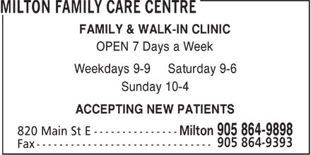 Milton Family Care Centre (905-864-9898) - Annonce illustrée======= - FAMILY & WALK-IN CLINIC OPEN 7 Days a Week Weekdays 9-9 Saturday 9-6 Sunday 10-4 ACCEPTING NEW PATIENTS